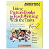 Scholastic Using Picture Books To Teach Writing With The Traits